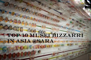 Top 10 musei più bizzarri In Asia @Sara